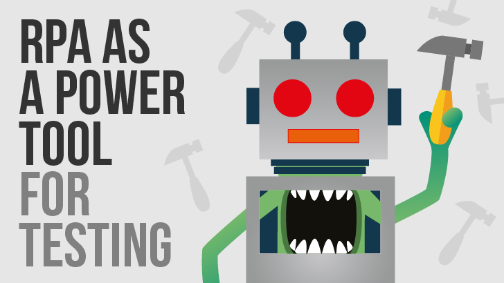 Robot Process Automation As A Power Tool For Testing