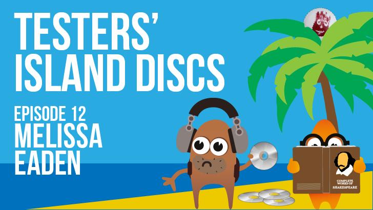Testers' Island Discs Ep12 - Melissa Eaden