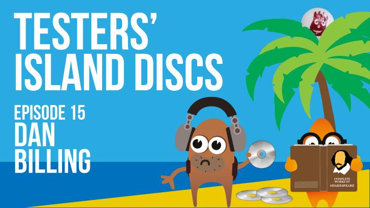 Testers' Island Discs Ep15 - Dan Billing