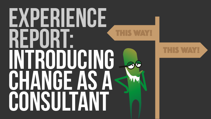 Experience Report: Introducing Change To An Organisation As A Test Consultant