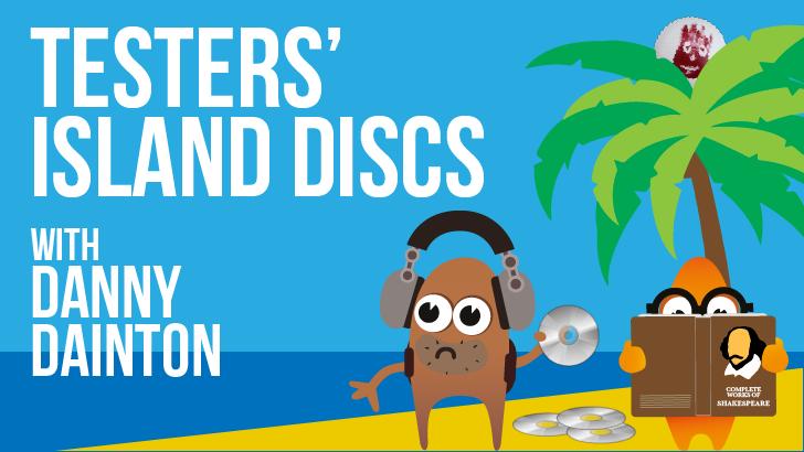 Testers' Island Discs Ep16 - Danny Dainton