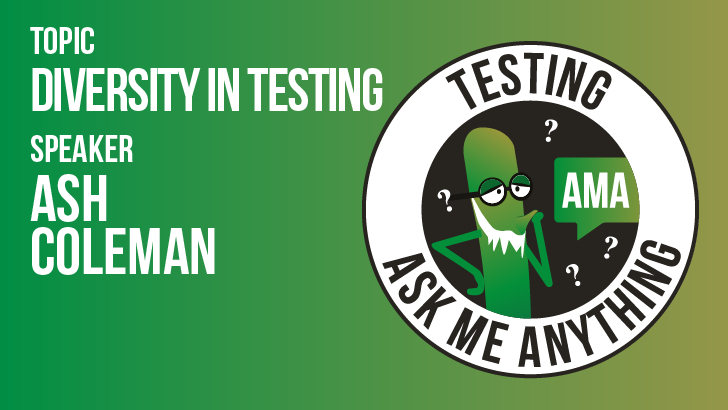 Ask Me Anything - Ash Coleman - Diversity in Testing