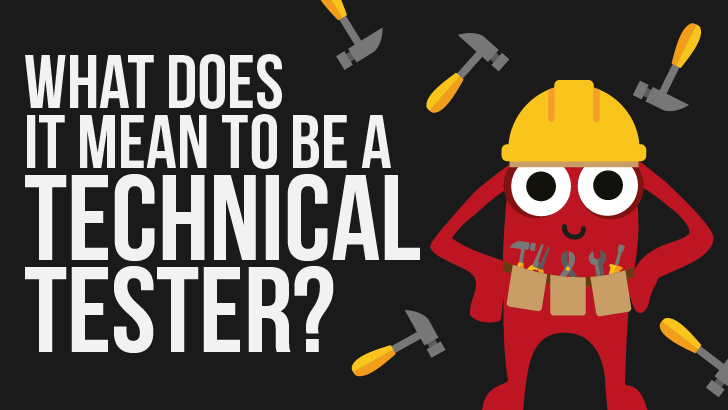 What Does It Mean To Be A Technical Tester?