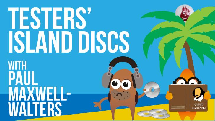 Testers' Island Discs Ep18 - Paul Maxwell-Walters
