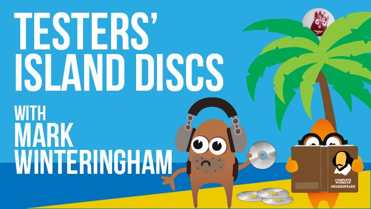 Testers' Island Discs Ep20 - Mark Winteringham