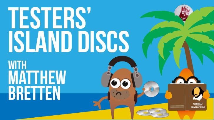 Testers' Island Discs Ep21 - Matthew Bretten