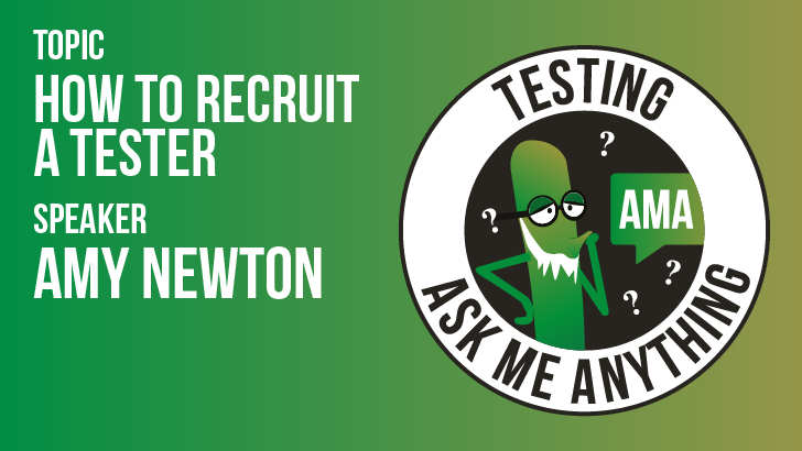 Testing Ask Me Anything - How to Recruit a Tester - Amy Newton