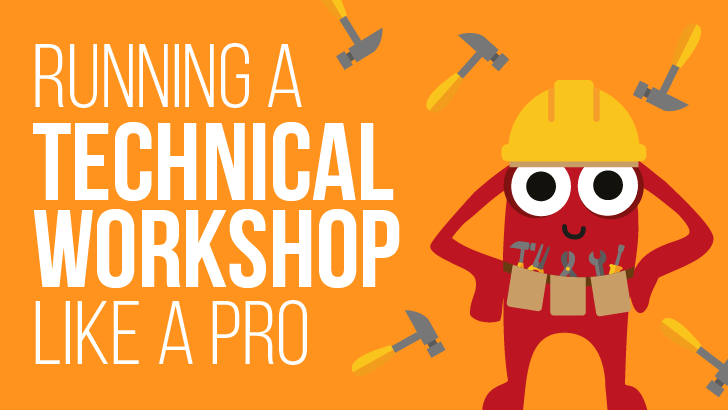 Running A Technical Workshop Like A Pro