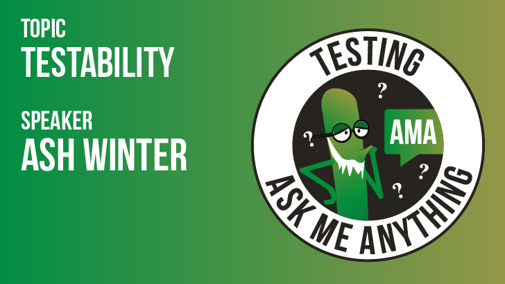 Testing Ask Me Anything - Testability - Ash Winter