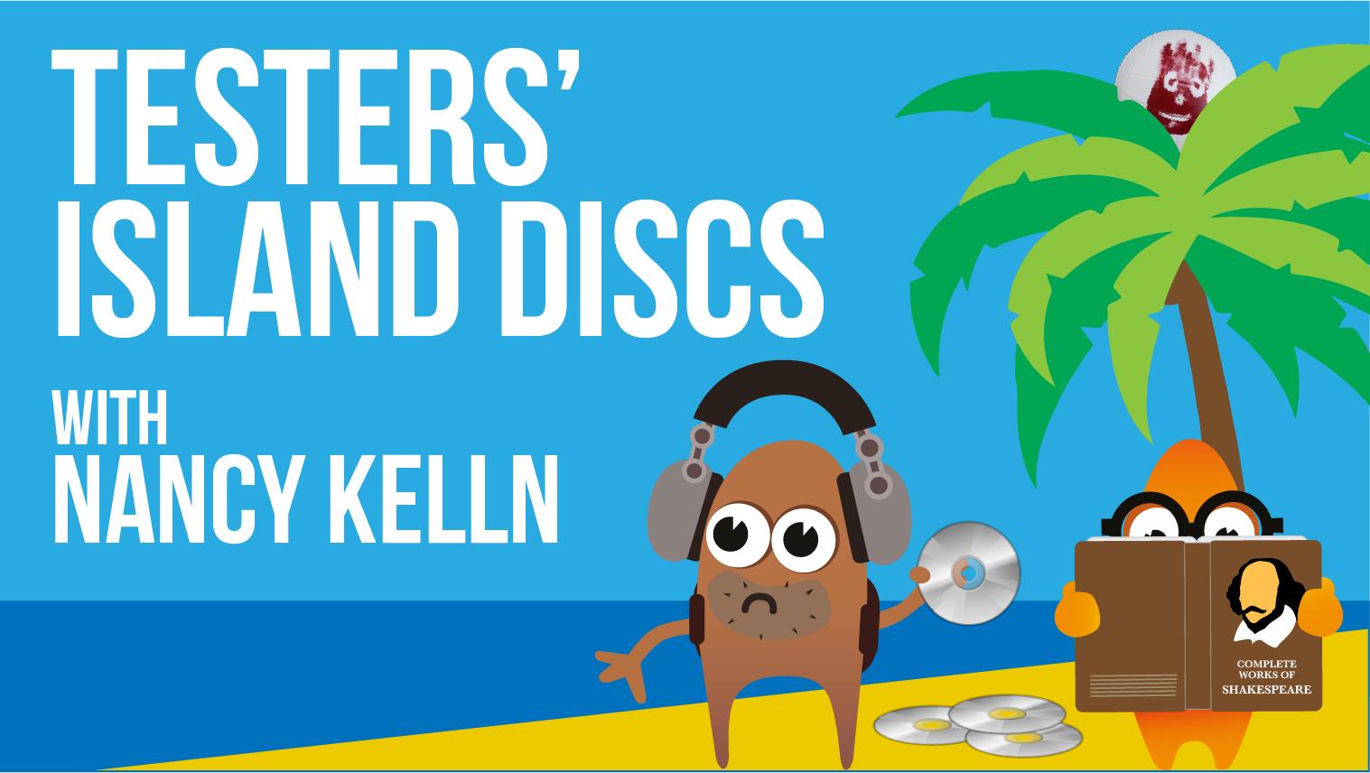 Testers' Island Discs Ep26 - Nancy Kelln