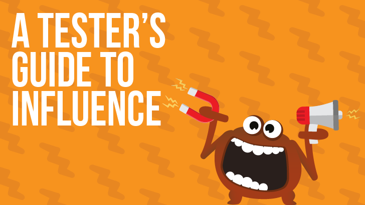 A Software Tester's Guide To Influence