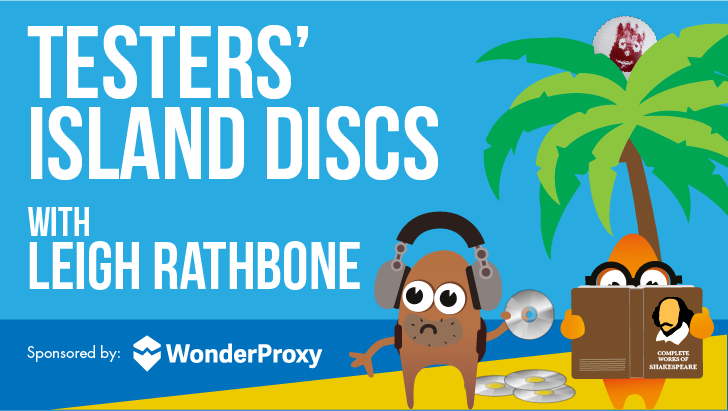 Testers' Island Discs Ep30 - Leigh Rathbone