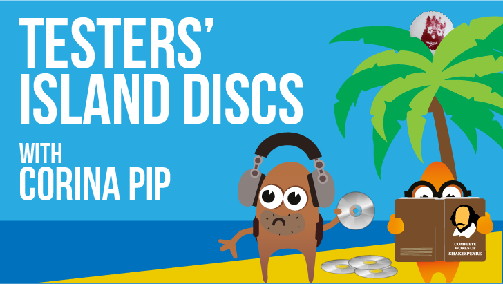 Testers' Island Discs Ep33 - Corina Pip