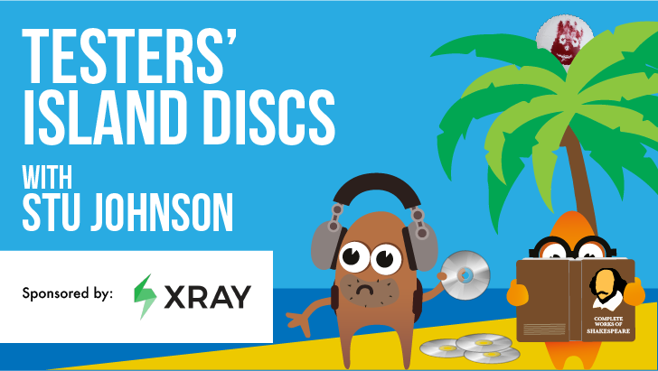 Testers' Island Discs Ep34 - Stu Johnson