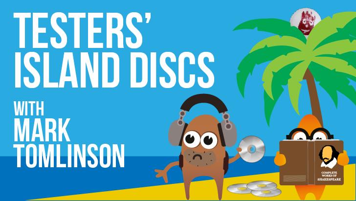 Testers' Island Discs Ep35 - Mark Tomlinson