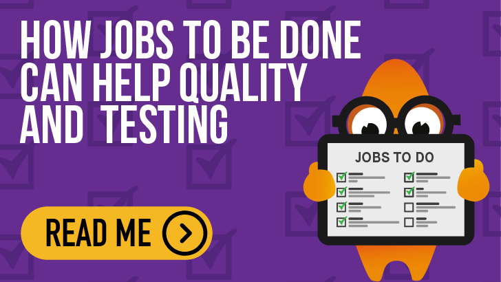 How The Jobs To Be Done Concept Can Help Quality And Testing