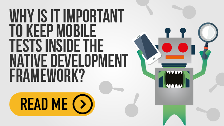 Why is it important to keep mobile tests inside the native development framework?