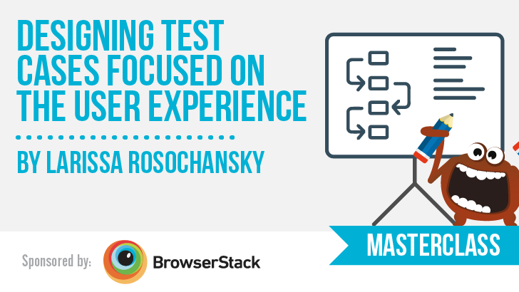 Designing Test Cases Focused on the User Experience with Larissa Rosochansky