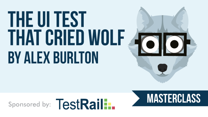 The UI Test That Cried Wolf with Alex Burlton