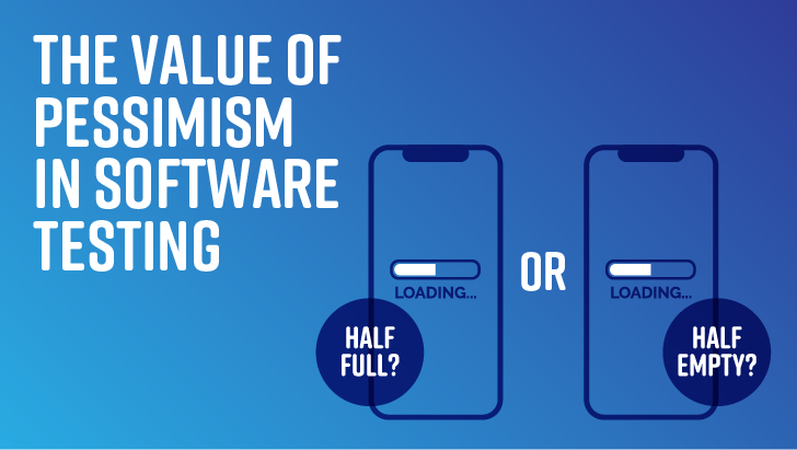 The Value Of Pessimism In Software Testing