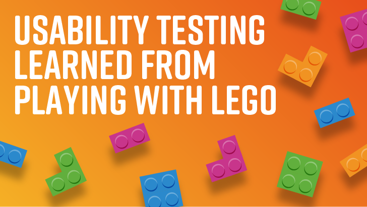 Usability Testing Learned From Playing With Lego