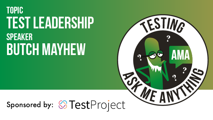 Testing Ask Me Anything - Test Leadership with Butch Mayhew