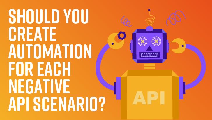 Should You Create Automation For Each Negative API Scenario?