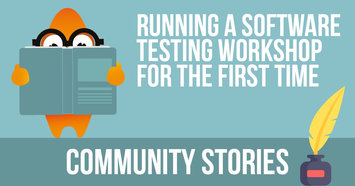 Community Stories: Running A Software Testing Workshop For The First Time