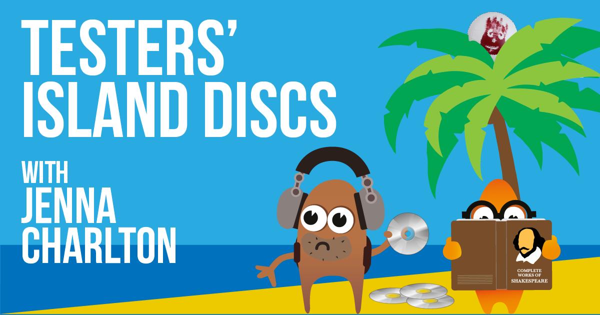Testers' Island Discs Ep28 - Jenna Charlton