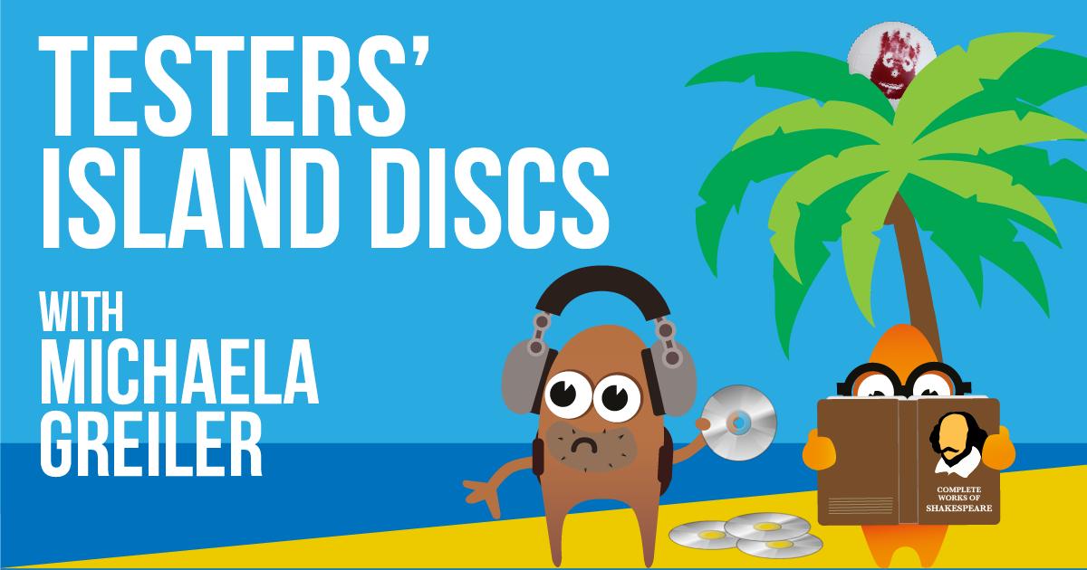 Testers' Island Discs Ep32 - Michaela Greiler