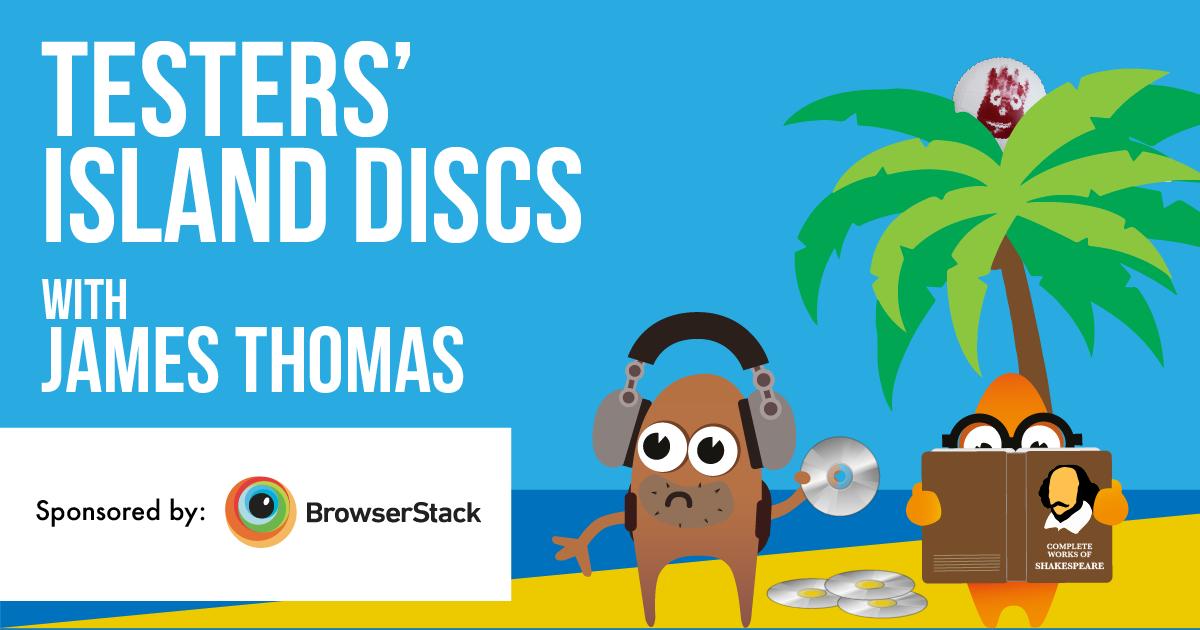 Testers' Island Discs Ep38 - James Thomas