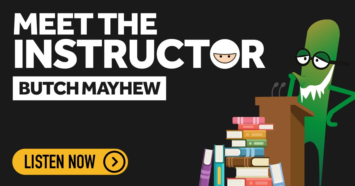 Meet the Instructor - Butch Mayhew