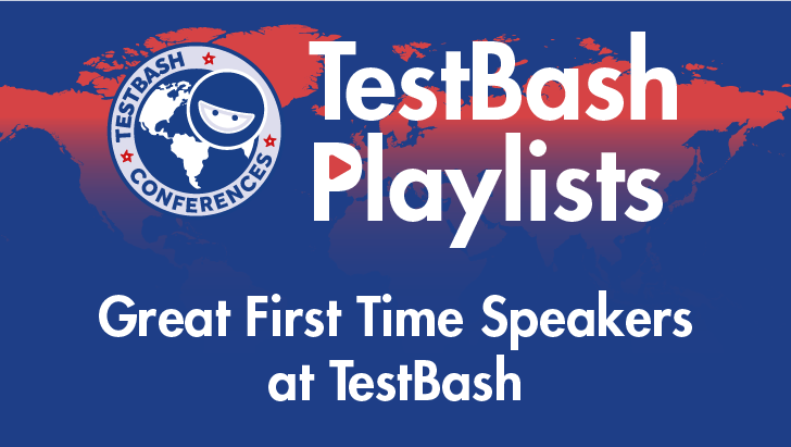 TestBash Playlists - Great First Time Speakers at TestBash