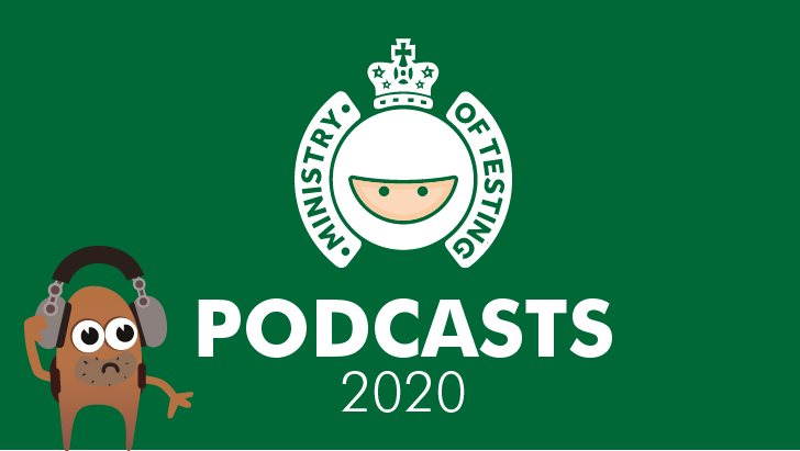 The Ministry of Testing Podcast 2020